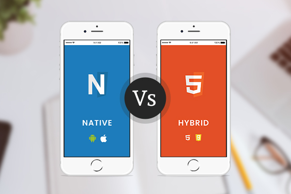 Native vs Hybrid Mobile Apps Benefits with Pros & Cons